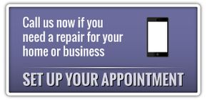 Call us now if you need a repair for your home or business | Set Up Your Appointment
