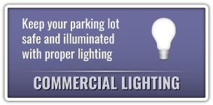 Keep your parking lot safe and illuminated with proper lighting. Commercial Lighting